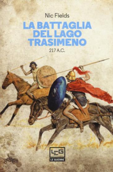 La battaglia del lago Trasimeno 217 a. C. - Nic Fields |