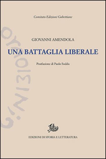 Una battaglia liberale. Discorsi politici (1919-1923) - Giovanni Amendola | Kritjur.org
