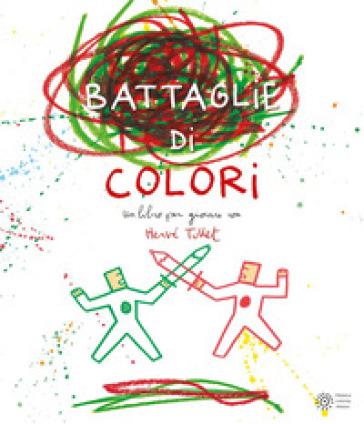 Le battaglie di colori. Ediz. a colori - Hervé Tullet |