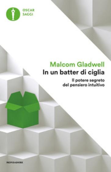 In un batter di ciglia. Il potere segreto del pensiero intuitivo - Malcolm Gladwell | Thecosgala.com