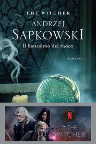 Il battesimo del fuoco. The Witcher. 5. - Andrzej Sapkowski |