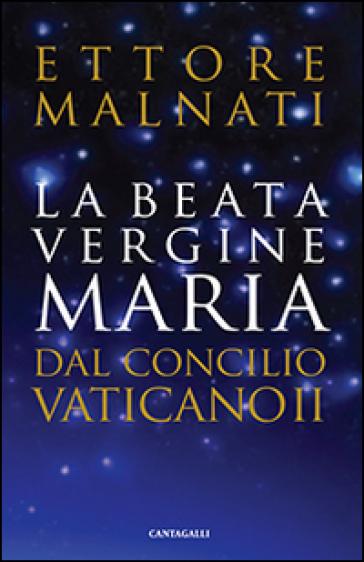 La beata Vergine Maria dal Concilio Vaticano II - Ettore Malnati  