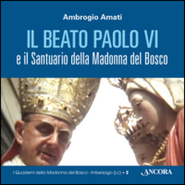 Il beato Paolo VI e il santuario della Madonna del Bosco - Ambrogio Amati  