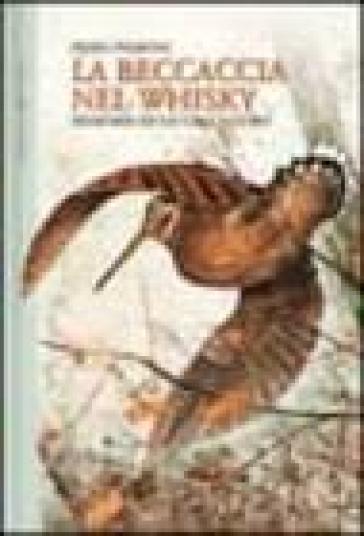 La beccaccia nel whisky. Memorie di un cacciatore - Piero Pieroni | Kritjur.org