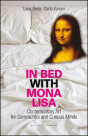 In bed with Mona Lisa. Contemporary art for commuters and curious minds
