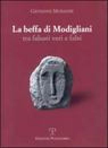 La beffa di Modigliani. Tra falsari veri e falsi - Giovanni Morandi |