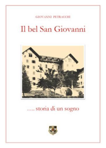 Il bel San Giovanni... storia di un sogno - Giovanni Petracchi |