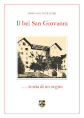 Il bel San Giovanni... storia di un sogno - Giovanni Petracchi