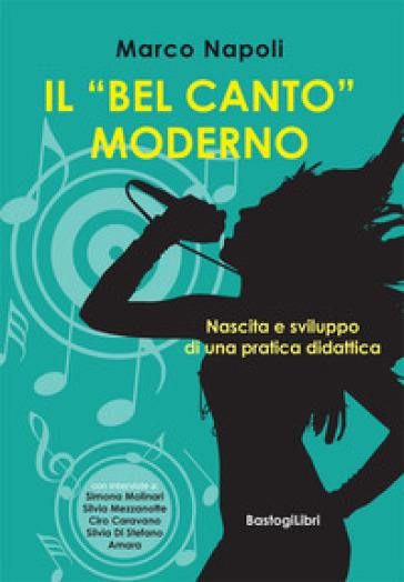 Il «bel canto» moderno. Nascita e sviluppo di una pratica didattica - Marco Napoli | Rochesterscifianimecon.com