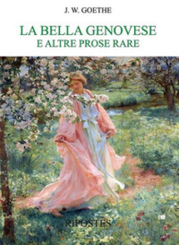 La bella genovese e altre prose rare - Johann Wolfgang Goethe |