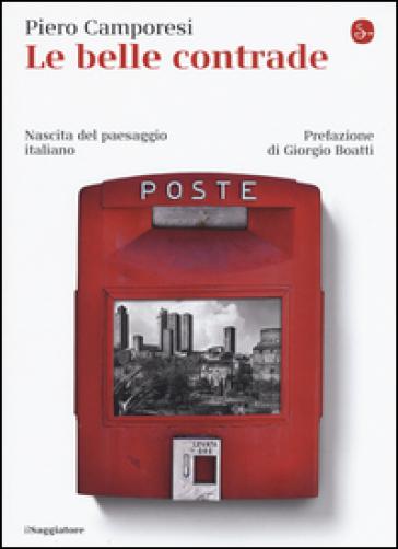 Le belle contrade. Nascita del paesaggio italiano - Piero Camporesi |