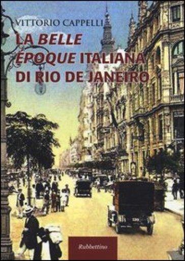 La belle époque italiana di Rio de Janeiro - Vittorio Cappelli |