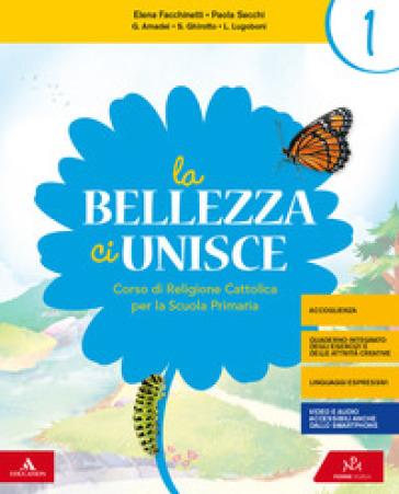 La bellezza ci unisce. Per la 1ª, 2ª e 3ª classe elementare. Con e-book. Con espansione online - Elena Facchinetti |