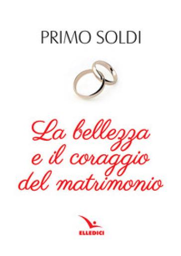 La bellezza e il coraggio del matrimonio - Primo Soldi | Kritjur.org