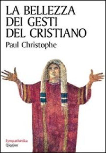 La bellezza dei gesti del cristiano - Paul Christophe   Kritjur.org