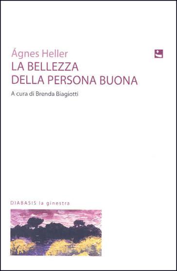 La bellezza della persona buona - Agnes Heller - Libro - Mondadori ...