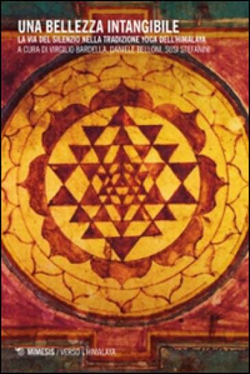 Una bellezza intangibile. La via del silenzio nella tradizione yoga dell'Himalaya. Con 2 DVD - V. Bardella   Jonathanterrington.com
