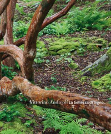 La bellezza di legno. Ediz. a colori - Vittorino Andreoli  