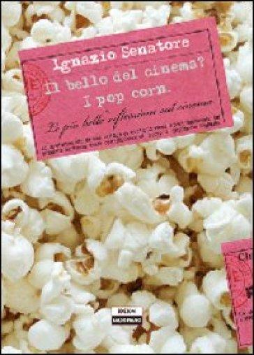 Il bello del cinema? I pop corn - Ignazio Senatore |