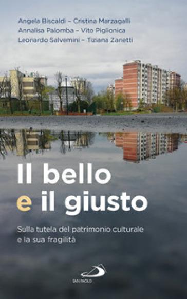 Il bello e il giusto. Sulla tutela del patrimonio culturale e la sua fragilità - Tiziana Zanetti pdf epub