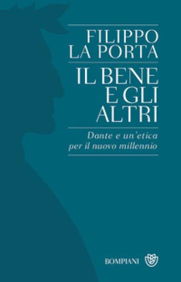 Il bene e gli altri. Dante e un'etica per il nuovo millennio - Filippo La Porta | Thecosgala.com