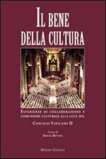 Il bene della cultura. Esperienze di collaborazione e comunione culturale alla luce del Concilio Vatincano II - A. Toscano |