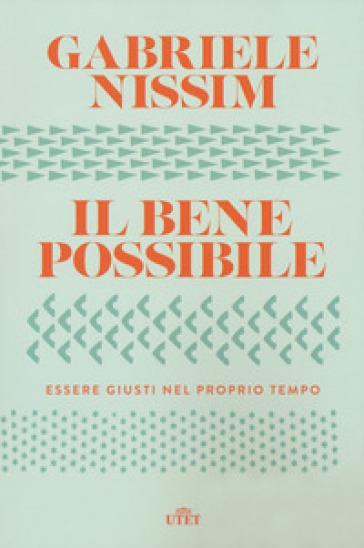 Il bene possibile. Essere giusti nel proprio tempo. Con ebook - Gabriele Nissim |