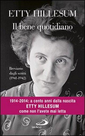 Il bene quotidiano. Breviario degli scritti (1941-1942) - Etty Hillesum |