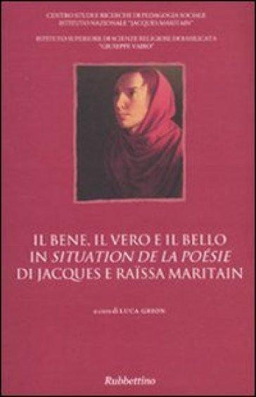 Il bene, il vero e il bello in «Situation de la poésie» di Jacques e Raissa Maritain. Atti del Convegno (Potenza) - L. Grion | Kritjur.org