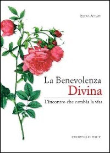 La benevolenza divina. L'incontro che cambia la vita - Elena Accati |