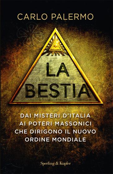 La bestia. Dai misteri d'Italia ai poteri massonici che dirigono il nuovo ordine mondiale - Carlo Palermo | Ericsfund.org