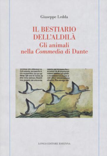 Il bestiario dell'aldilà. Gli animali nella Commedia di Dante - Giuseppe Ledda | Thecosgala.com