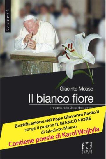 Il bianco fiore. Il poema della vita e delle opere di KArol Wojtyla - Giacinto Mosso |