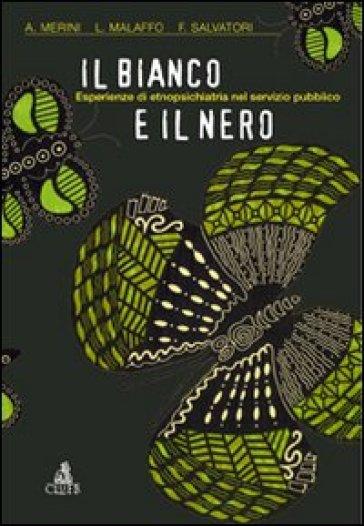Il bianco e il nero. Esperienze di etnopsichiatria nel servizio pubblico - Alberto Merini | Thecosgala.com