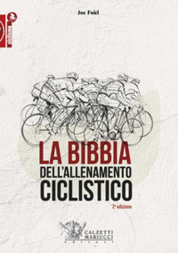 La bibbia dell'allenamento ciclistico - Friel Joe |