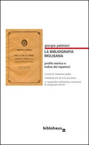 La bibliografia molisana. Profilo storico e indice dei repertori - Giorgio Palmieri |