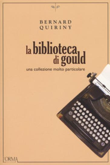 La biblioteca di Gould. Una collezione molto particolare - Bernard Quiriny | Ericsfund.org