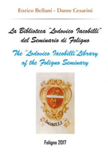 La biblioteca «Lodovico Iacobilli» del Seminario di Foligno-The «Lodovico Iacobilli» library of the Foligno Seminary - Dante Cesarini |
