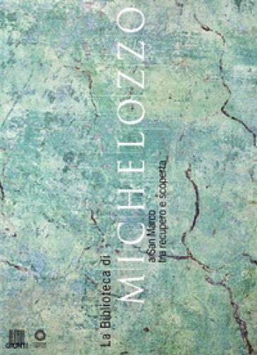 La biblioteca di Michelozzo a San Marco tra recupero e scoperta. Catalogo della mostra - M. Scudieri |