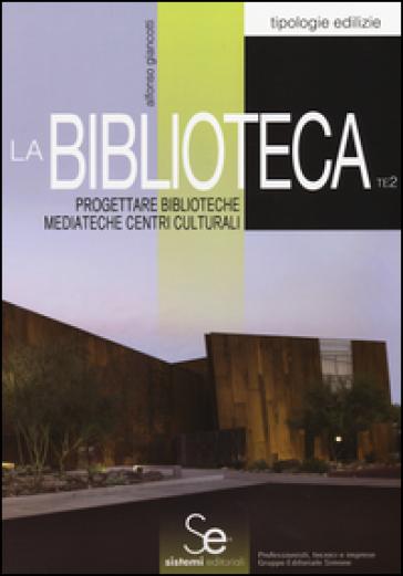 La biblioteca. Progettare biblioteche mediateche centri culturali - Alfonso Giancotti pdf epub