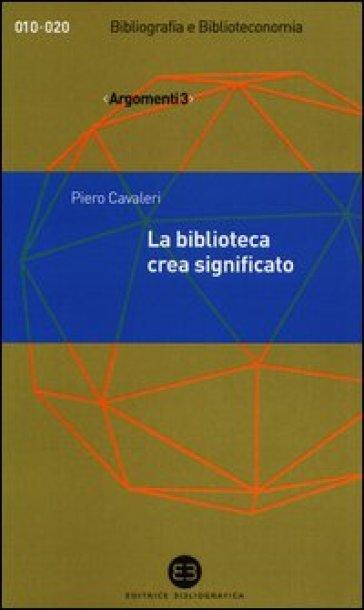 La biblioteca crea significato. Thesaurus, termini e concetti - Piero Cavaleri | Ericsfund.org