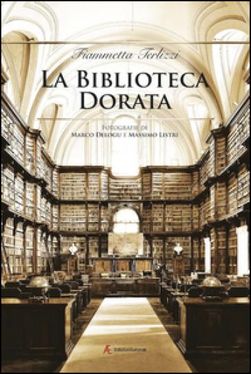 La biblioteca dorata. Fotografie di Marco Delogu e Massimo Listri. Ediz. illustrata - Fiammetta Terlizzi |