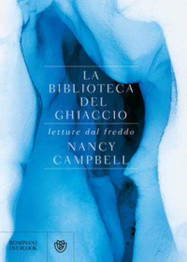 La biblioteca del ghiaccio. Letture dal freddo - Nancy Campbell | Thecosgala.com