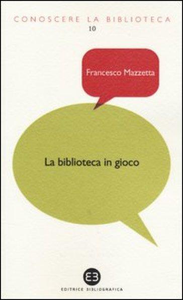 La biblioteca in gioco. I videogame tra dimensione ludica e ruolo educativo - Francesco Mazzetta | Thecosgala.com