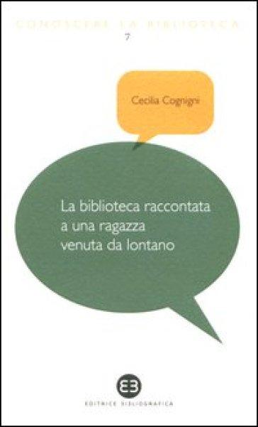 La biblioteca raccontata a una ragazza venuta da lontano - Cecilia Cognigni | Thecosgala.com