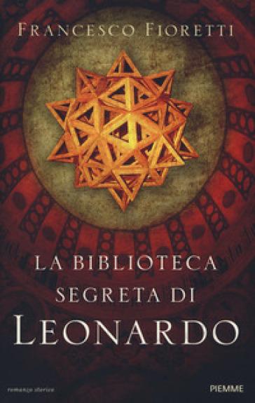 La biblioteca segreta di Leonardo - Francesco Fioretti |