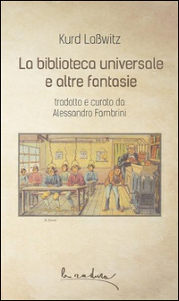 La biblioteca universale e altre fantasie - Kurd Lasswitz |