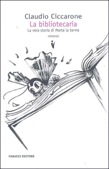 La bibliotecaria. La vera storia di Marta la tarma - Claudio Ciccarone   Kritjur.org