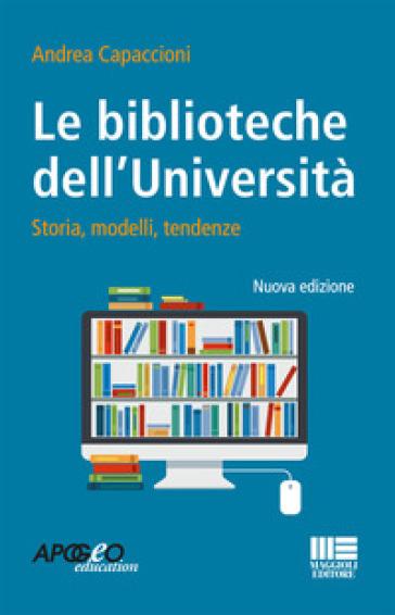 Le biblioteche dell'università. Storie, modelli, tendenze - Andrea Capaccioni pdf epub