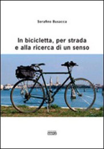 In bicicletta, per strada e alla ricerca di un senso - Serafino Busacca  